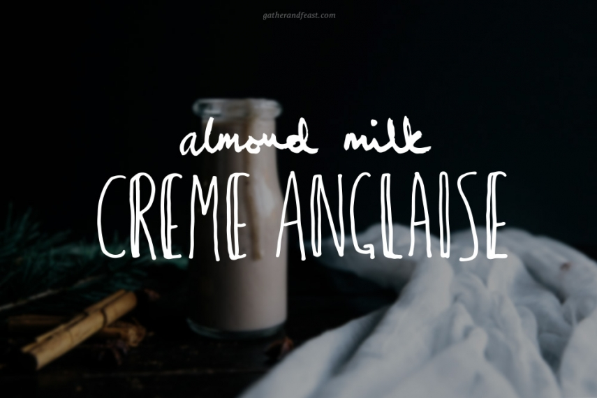 Almond+Milk+Cr%C3%A8me+Anglaise++%7C++Gather+%26+Feast