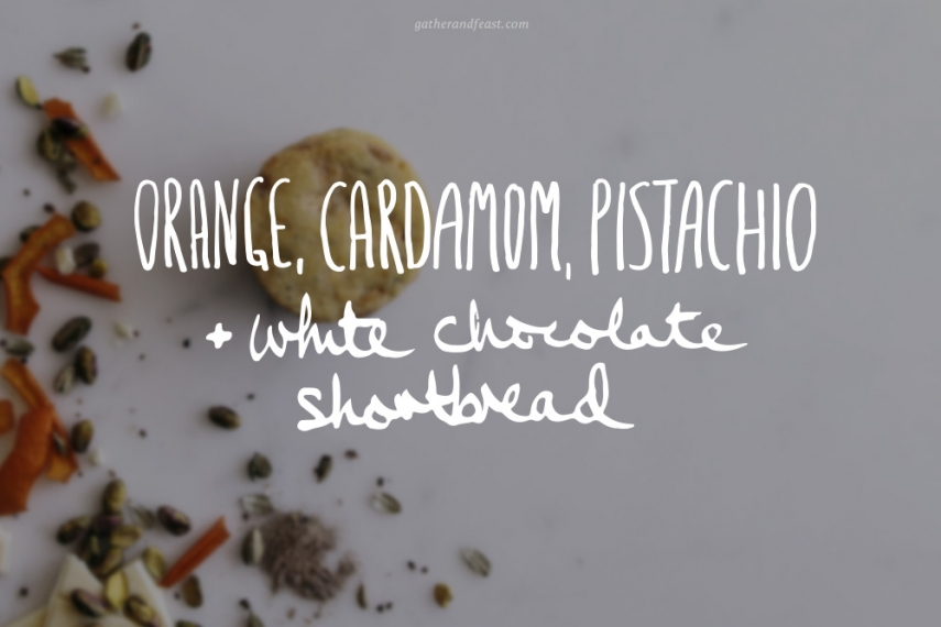 Orange%2C+Cardamom%2C+Pistachio+%26+White+Chocolate+Shortbread++%7C++Gather+%26+Feast