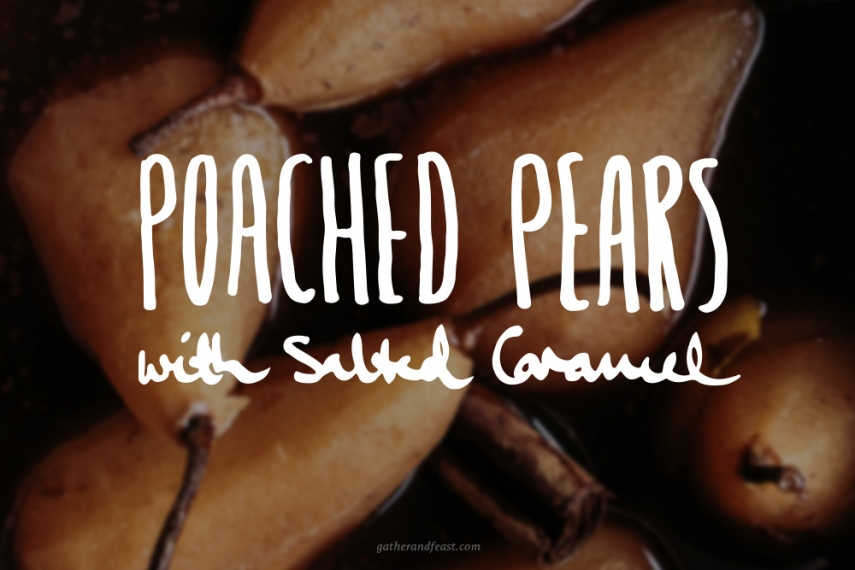 Spiced+Poached+Pears+with+Salted+Caramel++%7C++Gather+%26+Feast