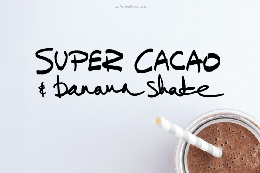 Super+Cacao+%26+Banana+Shake++%7C++Gather+%26+Feast