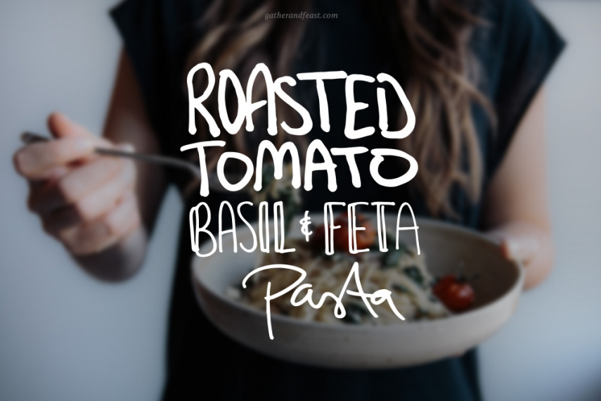 Roasted+Tomato%2C+Basil+%26+Feta+Gluten+Free+Pasta++%7C++Gather+%26+Feast
